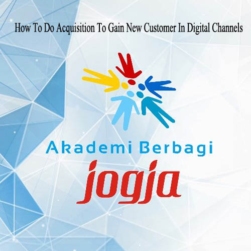Akber Jogja : How To Do Acquisition To Gain New Customer In Digital Channels